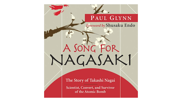 A Song for Nagasaki: The Story of Takashi Nagai by Paul Glynn