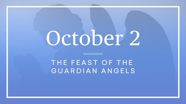 October 2 — Feast of the Guardian Angels