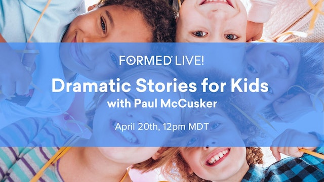 FORMED Live: Dramatic Stories for Kids with Paul McCusker