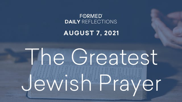 Daily Reflections – August 7, 2021