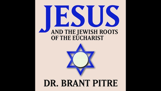 Jesus and the Jewish Roots of the Eucharist by Dr. Brant Pitre
