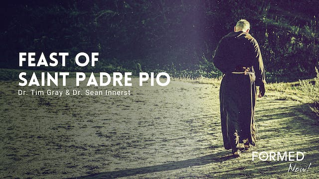 FORMED Now! Feast of St. Padre Pio