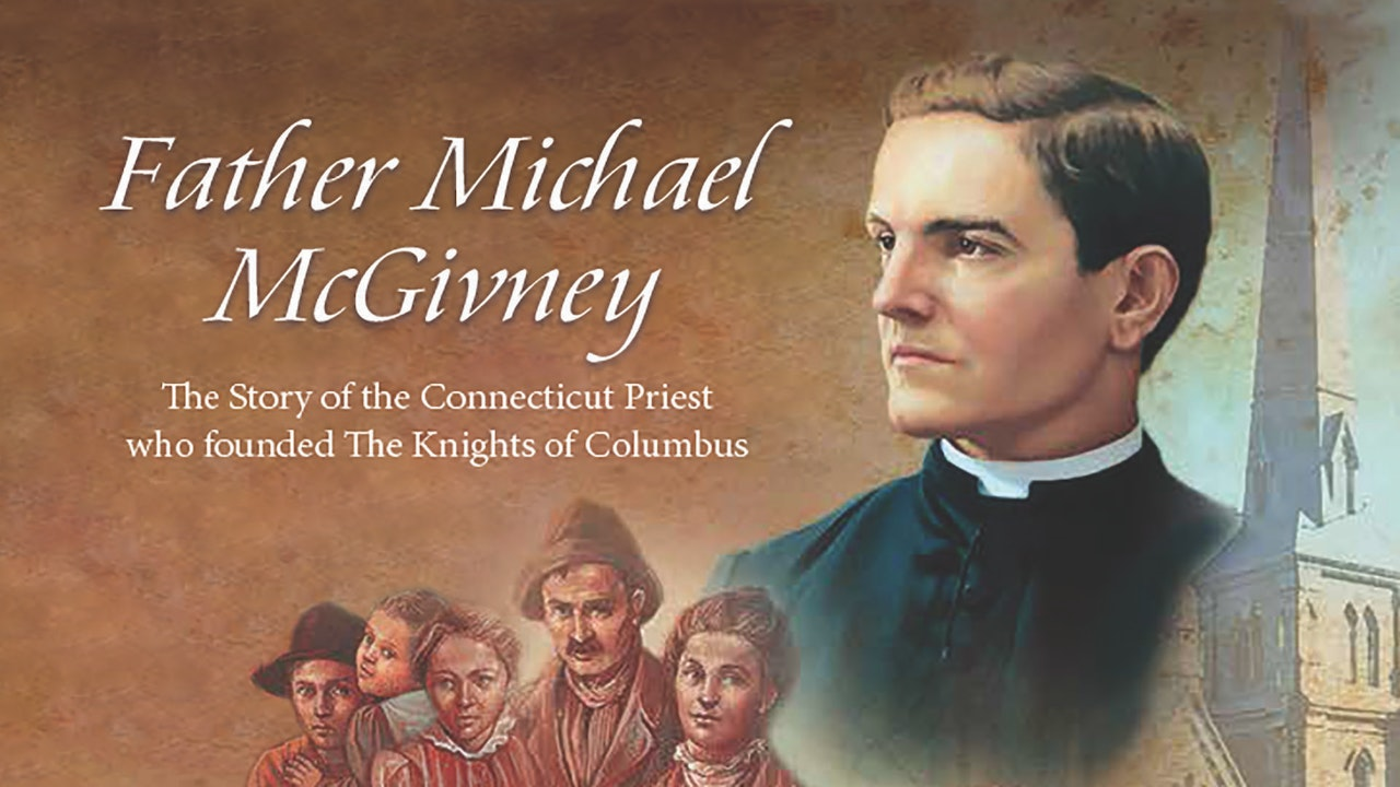 Father Michael McGivney: The Story of the Connecticut Priest Who Founded the Knights of the Columbus