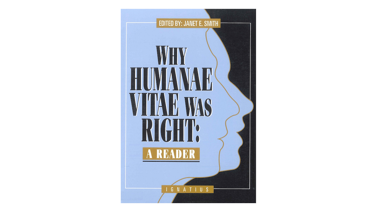 Why Humanae Vitae was Right edited by Janet E. Smith