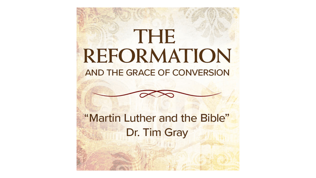 Martin Luther and the Bible by Dr. Tim Gray