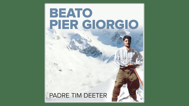 Beato Pier Giorgio Frassati: El hombre de las bienaventuranzas por P. Tim Deeter
