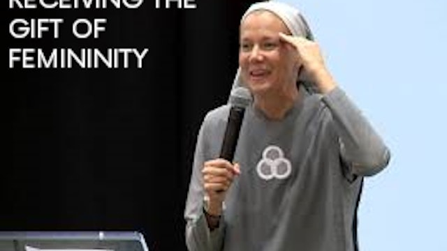 Receiving the Gift of Femininity - Sr. Miriam James, SOLT
