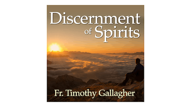 Discernment of Spirits by Fr. Timothy Gallagher
