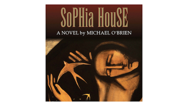 Sophia House: A Novel by Michael O'Brien