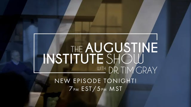 The Augustine Institute Show with Dr....