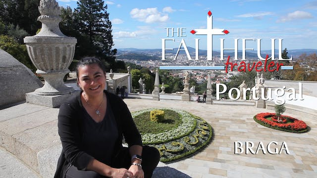 Ep 10: The Faithful Traveler in Braga...