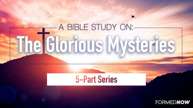 A Bible Study on the Glorious Mysteries (5-Part Series)