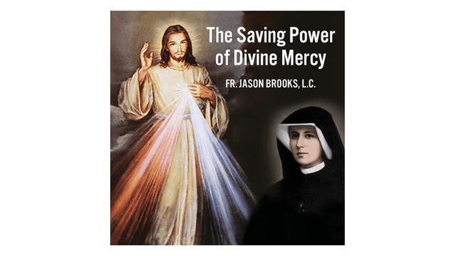 The Saving Power of Divine Mercy by Fr. Jason Brooks