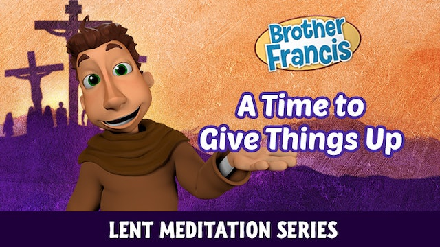 Lent with Brother Francis: Episode 2 - A Time to Give Things Up
