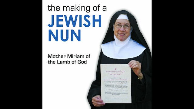The Making of a Jewish Nun: The Story of Mother Miriam of the Lamb of God