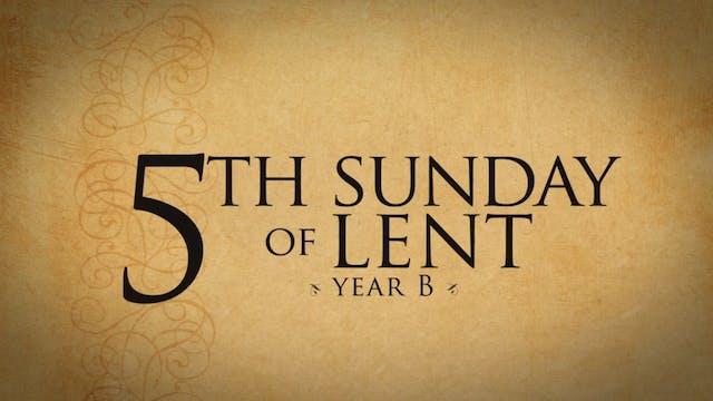 5th Sunday of Lent (Year B)