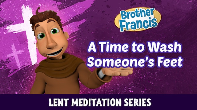 Lent with Brother Francis: Episode 3 - A Time to Wash Someone's Feet