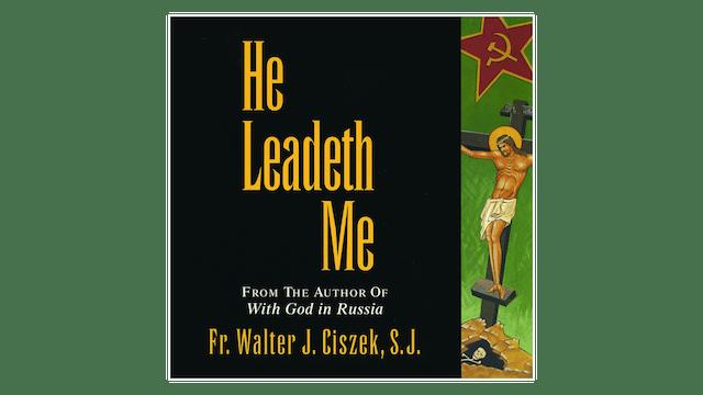 He Leadeth Me by Fr. Walter Ciszek