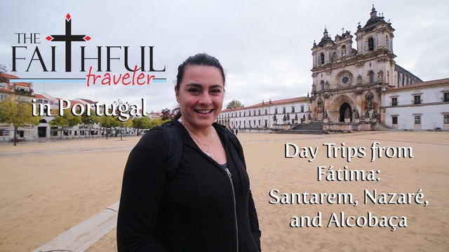 Ep 5: The Faithful Traveler's Day Trips from Fátima—Santarem, Nazaré, Alcobaça