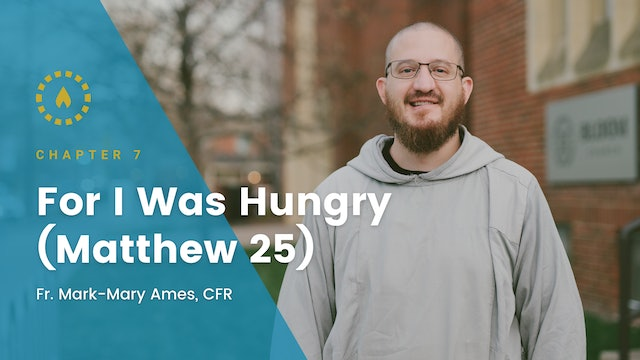 Chapter 7: For I Was Hungry (Matthew 25)
