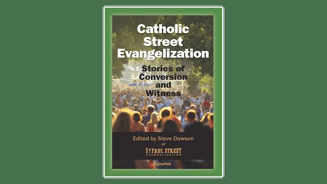 Catholic Street Evangelization: Stories of Conversion & Witness by Steve Dawson & Adam Janke