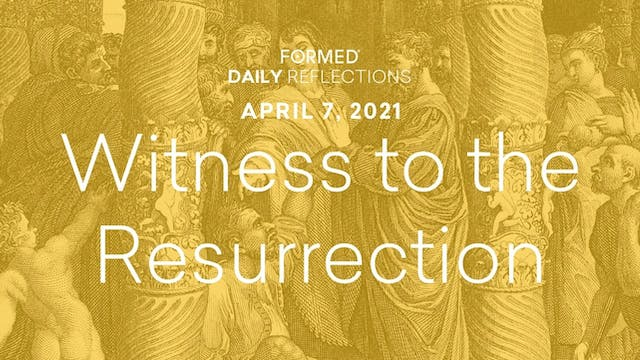 Easter Daily Reflections – April 7, 2021