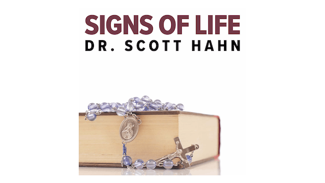Signs of Life: Catholic Customs & Their Biblical Roots by Scott Hahn