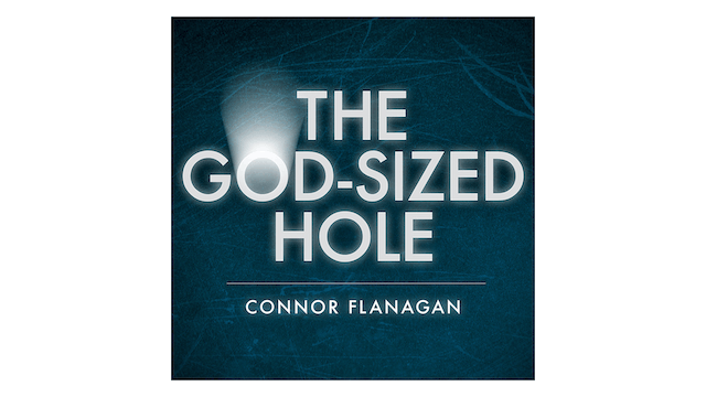 The God-Sized Hole by Connor Flanagan