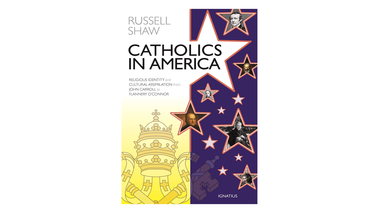 Catholics in America: Religious Identity & Cultural Assimilation from John Carroll to Flannery O'Connor by Russel Shaw