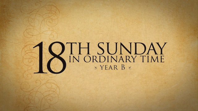 18th Sunday in Ordinary Time (Year B)