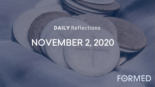 Daily Reflections – Solemnity of All Souls – November 2, 2020