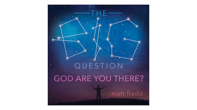 The Big Question: God Are You There? by Matt Fradd