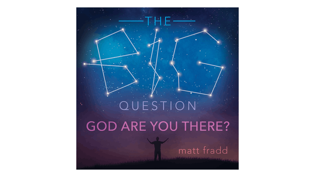 The Big Question: God Are You There? ...