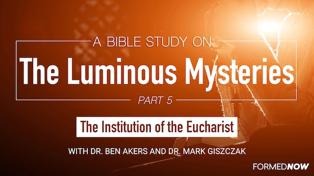 A Bible Study on the Luminous Mysteries: Institution of the Eucharist (Part 5)