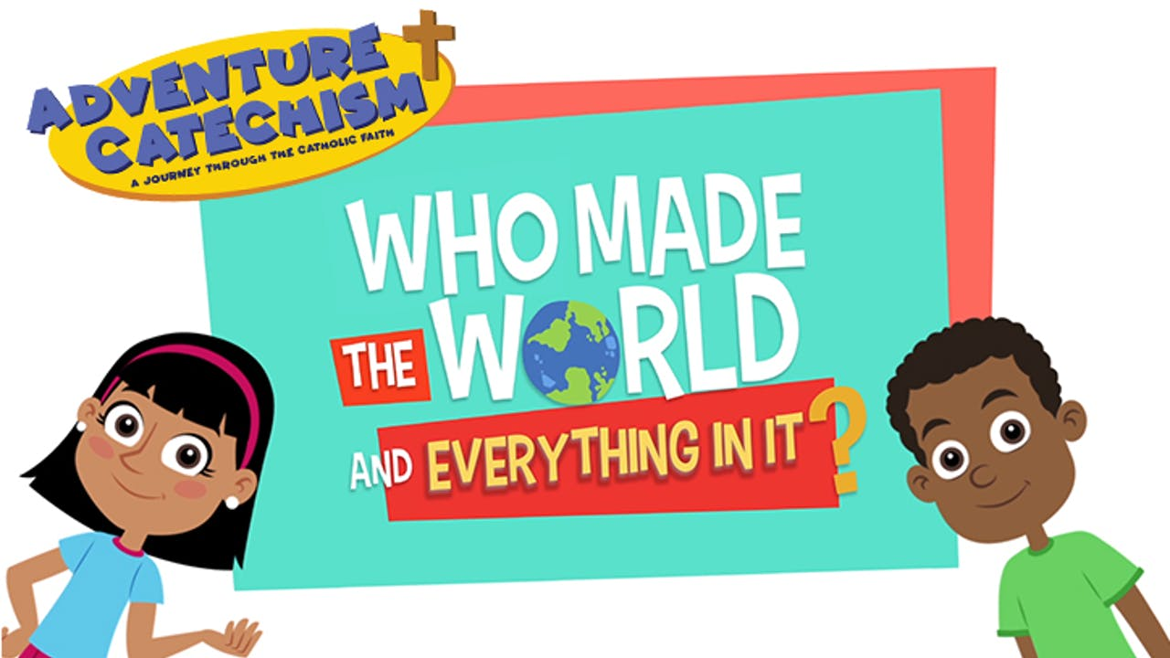 """Adventure Catechism 1: """"Who Made the World?"""""""
