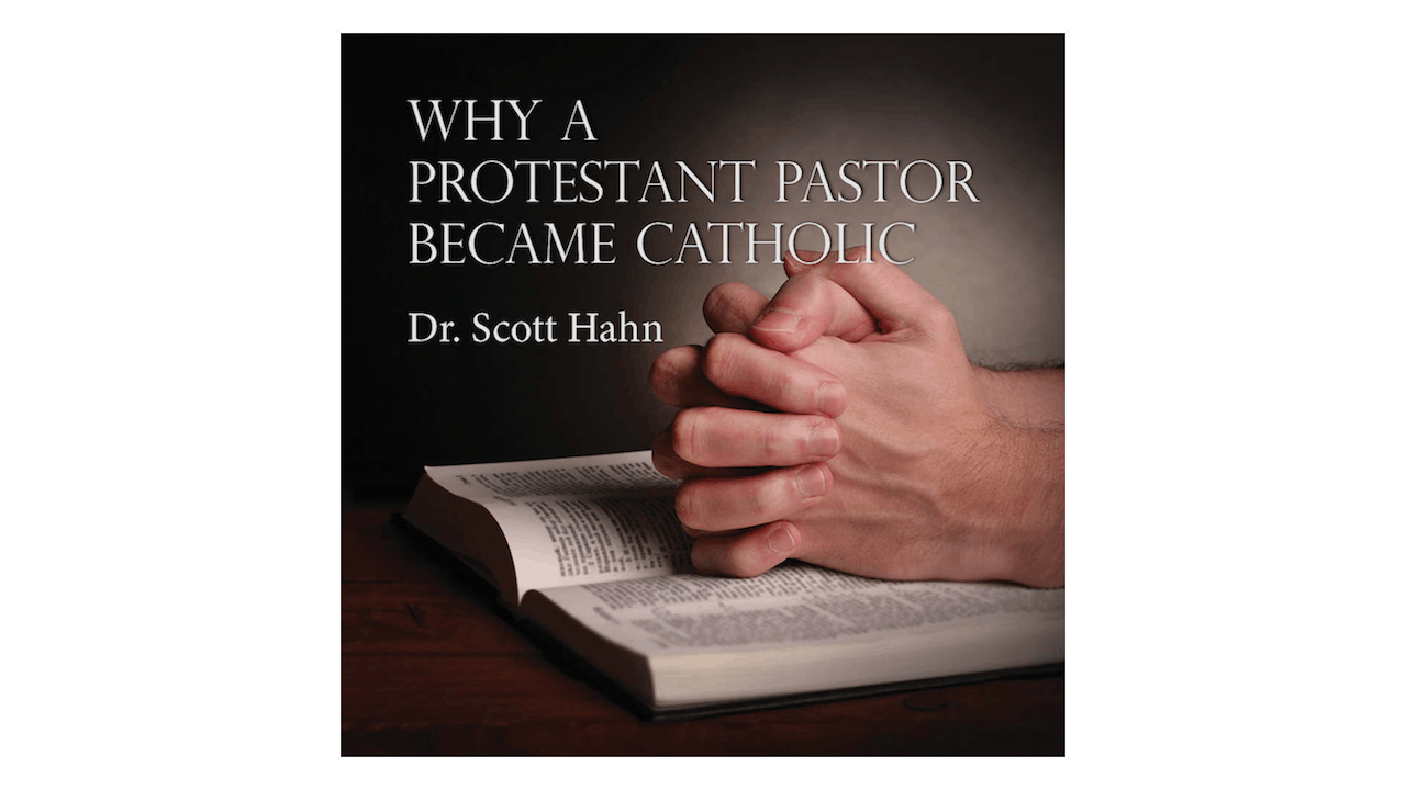 Why a Protestant Pastor Became Catholic by Dr. Scott Hahn