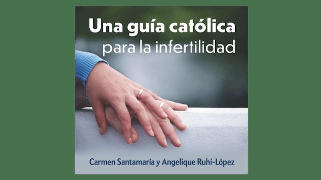 Una guía católica para la Infertilidad por Carmen Santamaría y Angelique Ruhi