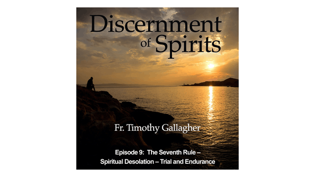The Seventh Rule: Spiritual Desolation—Trial & Endurance