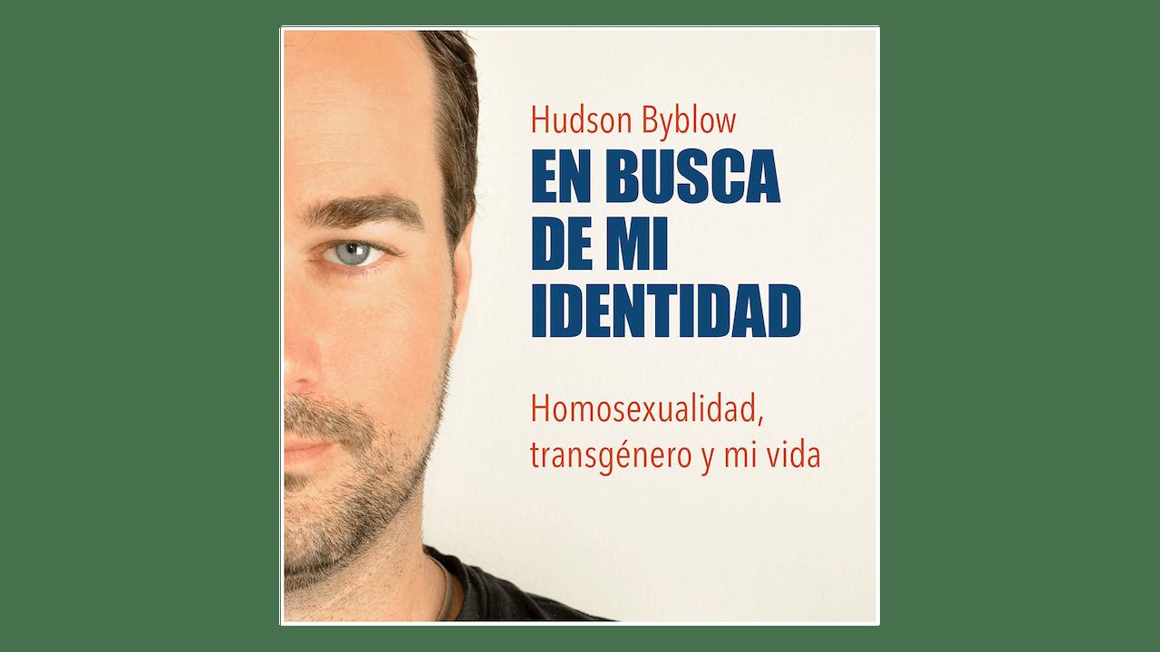 En busca de mi identidad: Homosexualidad, transgénero y mi vida por Hudson Byblow