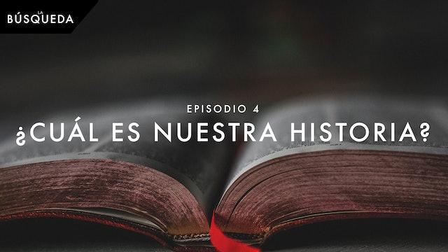 La Búsqueda // Episodio 4 // ¿Cuál es Nuestra Historia?