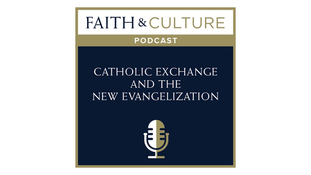 Catholic Exchange and the New Evangelization with Michael Lichens