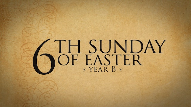6th Sunday of Easter (Year B)