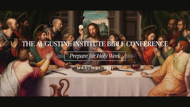 2021 Augustine Institute Bible Conference - Prepare for Holy Week