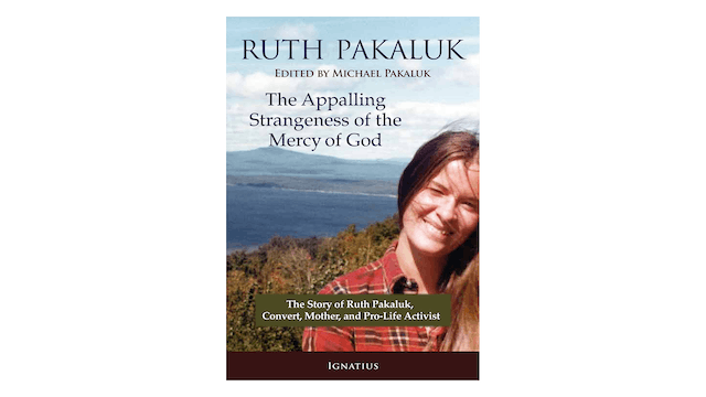 The Appalling Strangeness of the Mercy of God by Ruth Pakaluk