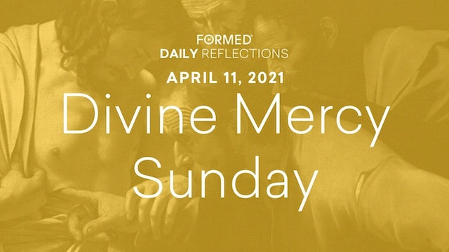 Easter Daily Reflections – Divine Mercy Sunday – April 11, 2021