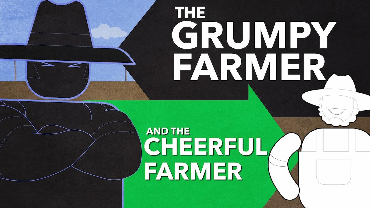 The Grumpy Farmer and the Cheerful Farmer