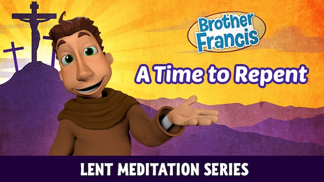 Lent with Brother Francis: Episode 1 - A Time to Repent