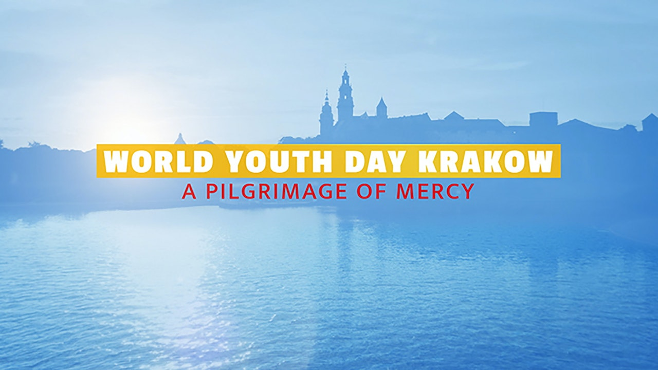World Youth Day Krakow: A Pilgrimage of Mercy