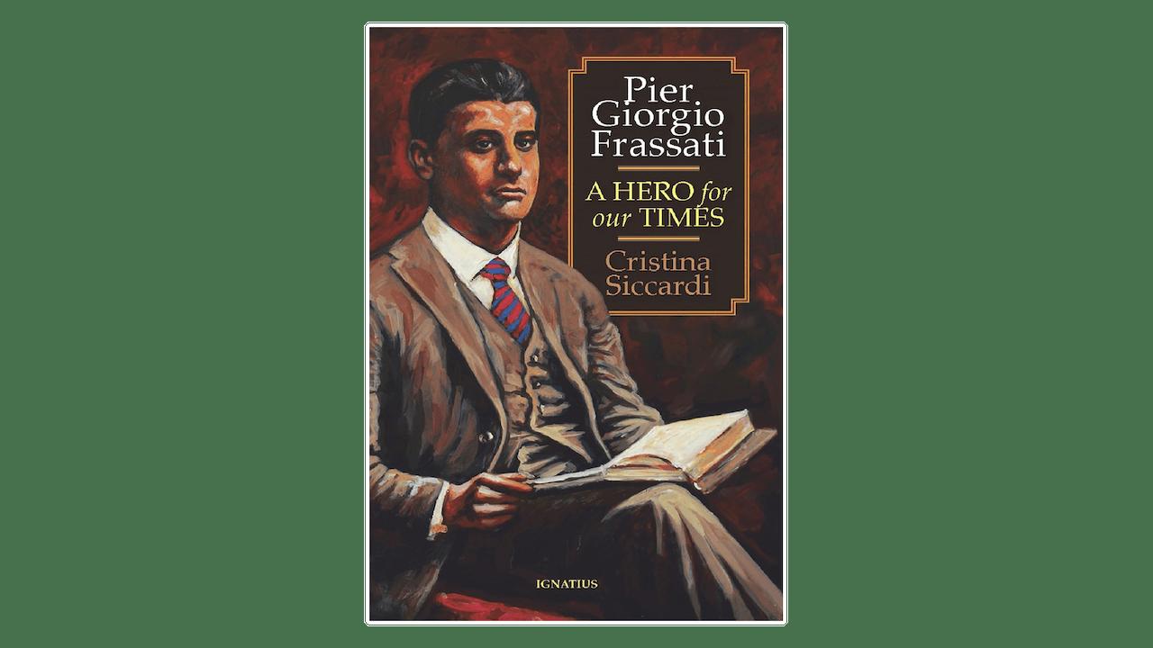 Pier Giorgio Frassati: A Hero for Our Times by Cristina Siccardi