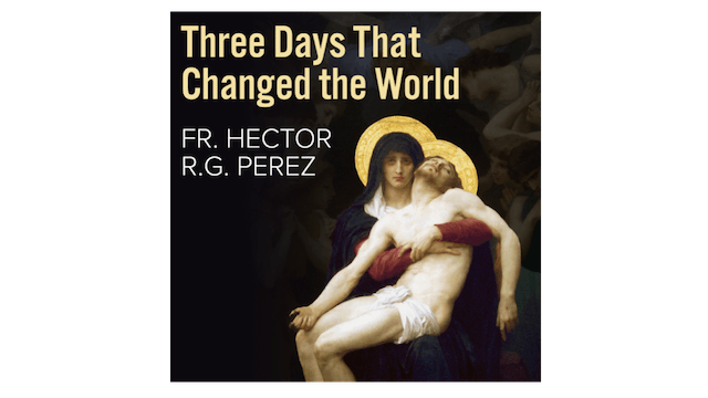 Three Days That Changed the World by Fr. Hector R.G. Perez